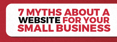 7 Myths about a Website for Your Small Business