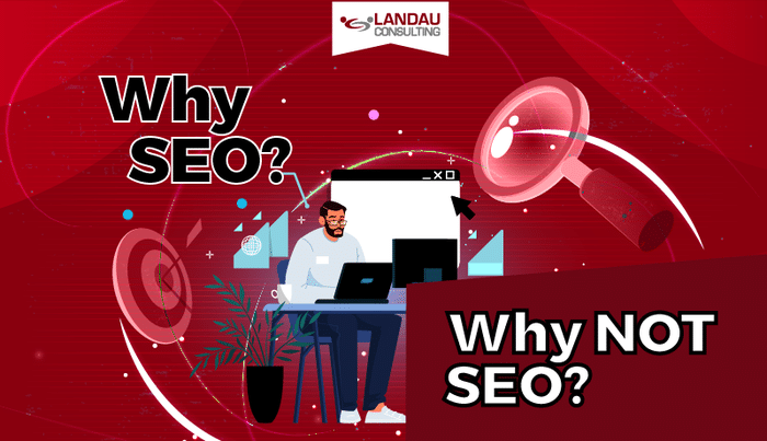 Why SEO? Why NOT SEO?