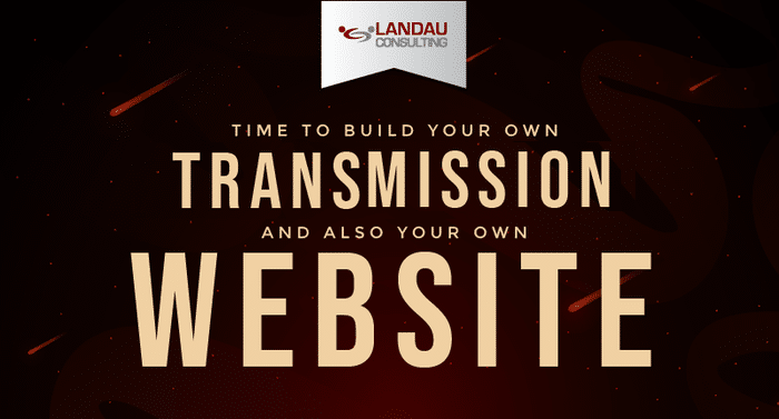 Time to Build Your Own Transmission and also Your Own Website